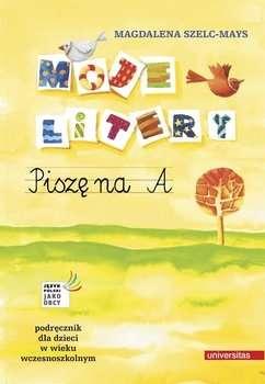 Moje_litery._Pisze_na_A._Podrecznik_dla_dzieci_w_wieku_wczesnoszkolnym
