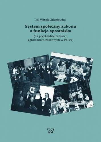 System_spoleczny_zakonu_a_funkcja_apostolska__na_przykladzie_zenskich_zgromadzen_zakonnych_w_Polsce_