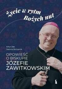 Zycie_w_rytm_Bozych_nut._Opowiesc_o_biskupie_Jozefie_Zawitkowskim