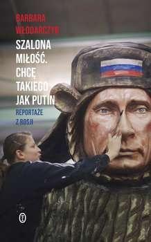 Szalona_milosc._Chce_takiego_jak_Putin._Reportaze_z_Rosji