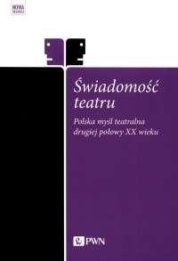 Swiadomosc_teatru._Polska_mysl_teatralna_drugiej_polowy_XX_wieku