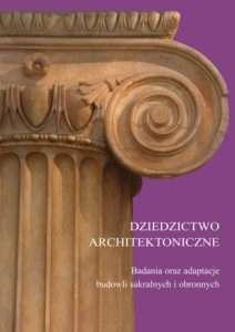Dziedzictwo_architektoniczne._Badania_oraz_adaptacje_budowli_sakralnych_i_obronnych