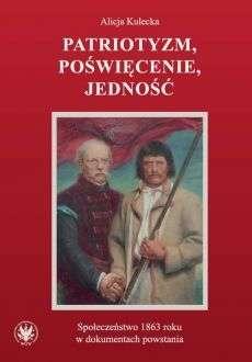 Patriotyzm__poswiecenie__jednosc._Spoleczenstwo_1863_roku_w_dokumentach_powstania