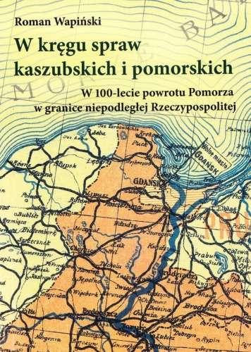 W_kregu_spraw_kaszubskich_i_pomorskich._W_100_lecie_powrotu_Pomorza_w_granice_niepodleglej_Rzeczypospolitej