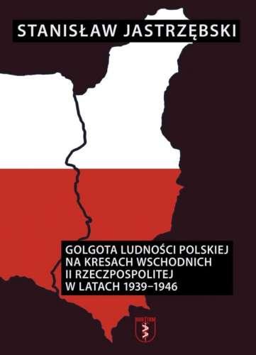 Golgota_ludnosci_polskiej_na_kresach_wschodnich_II_Rzeczpospolitej_w_latach_1939_1946