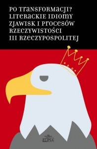 Po_transformacji__Literackie_idiomy_zjawisk_i_procesow_rzeczywistosci_III_Rzeczypospolitej