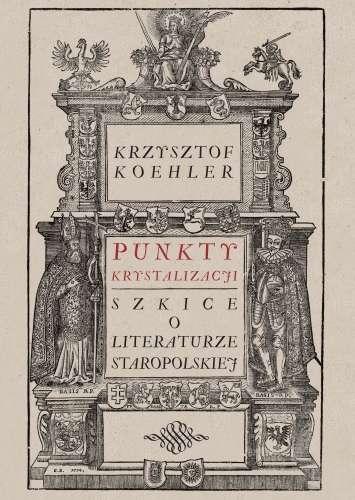 Punkty_krystalizacji._Szkice_o_literaturze_staropolskiej