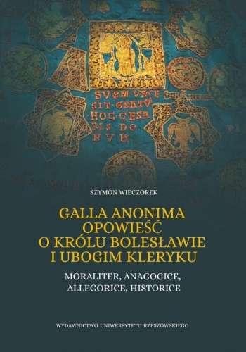 Galla_Anonima_opowiesc_o_krolu_Boleslawie_i_ubogim_kleryku._Moraliter__anagogice__allegorice__historice