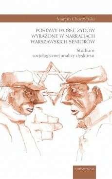 Postawy_wobec_Zydow_wyrazone_w_narracjach_warszawskich_seniorow._Studium_socjologicznej_analizy_dyskursu