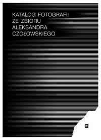 Katalog_fotografii_ze_zbioru_Aleksandra_Czolowskiego