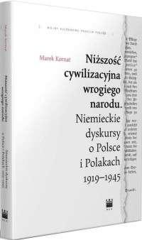 Nizszosc_cywilizacyjna_wrogiego_narodu._Niemieckie_dyskursy_o_Polsce_i_Polakach_1919_1945