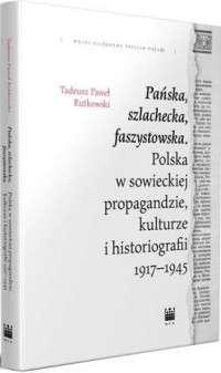 Panska__szlachecka__faszystowska._Polska_w_sowieckiej_propagandzie__kulturze_i_historiografii_1917_1945