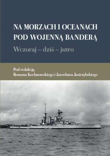 Na_morzach_i_oceanach_pod_wojenna_bandera._Wczoraj_–_dzis_–_jutro