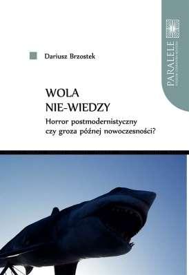 Wola_nie_wiedzy._Horror_postmodernistyczny_czy_groza_poznej_nowoczesnosci_