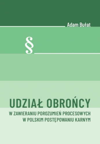 Udzial_obroncy_w_zawieraniu_porozumien_procesowych_w_polskim_postepowaniu_karnym