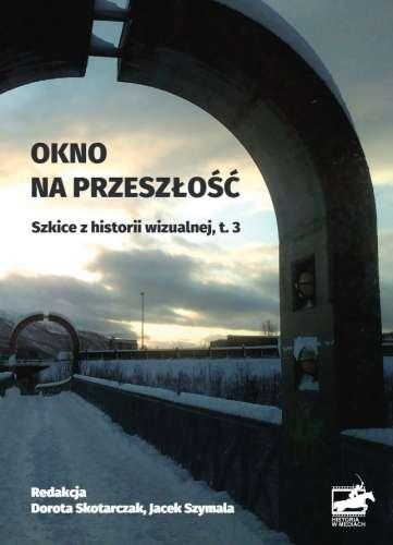 Okno_na_przeszlosc._Szkice_z_historii_wizualnej_T._3