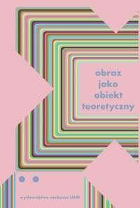Obraz_jako_obiekt_teoretyczny._Studia_z_teorii_i_historii_badan_nad_sztuka
