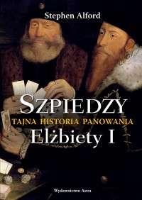 Szpiedzy._Tajna_historia_panowania_Elzbiety_I