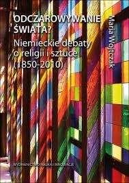 Odczarowywanie_swiata__Niemieckie_debaty_o_religii_i_sztuce__1850_2010_