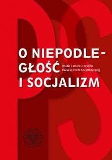 O_niepodleglosc_i_socjalizm._Studia_i_szkice_z_dziejow_Polskiej_Partii_Socjalistycznej