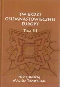 Twierdze_osiemnastowiecznej_Europy_III._Studia_z_dziejow_nowozytnej_sztuki_wojskowej