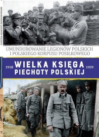 Umundurowanie_Legionow_Polskich_i_Polskiego_Korpusu_Posilkowego._Wielka_Ksiega_Piechoty_Polskiej_1918_1939