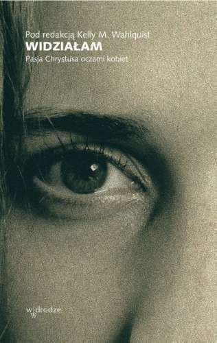 Widzialam._Pasja_Chrystusa_oczami_kobiet