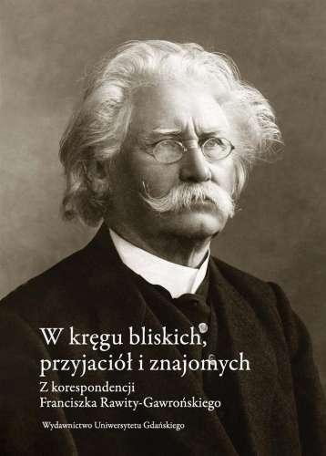 W_kregu_bliskich__przyjaciol_i_znajomych._Z_korespondencji_Franciszka_Rawity_Gawronskiego