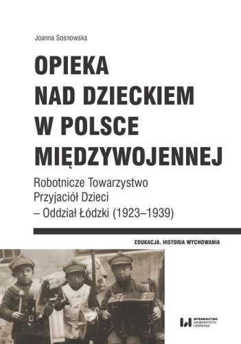 Opieka_nad_dzieckiem_w_Polsce_miedzywojennej._Robotnicze_Towarzystwo_Przyjaciol_Dzieci___Oddzial_Lodzki__1923_1939_