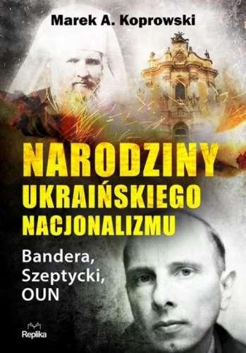Narodziny_ukrainskiego_nacjonalizmu._Bandera__Szeptycki__OUN