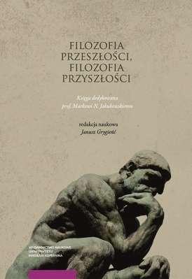 Filozofia_przeszlosci__filozofia_przyszlosci._Ksiega_dedykowana_prof._Markowi_N._Jakubowskiemu