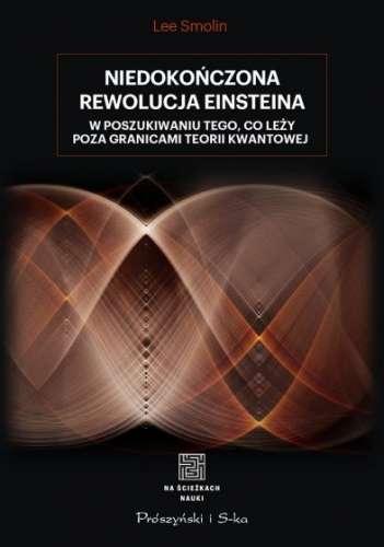 Niedokonczona_rewolucja_Einsteina._W_poszukiwaniu_tego__co_lezy_poza_granicami_teorii_kwantowej