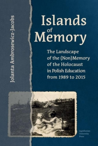 Islands_of_Memory._The_Landscape_of_the__non_Memory_of_the_Holocaust_in_Polish_Education_from_1989_to_2015