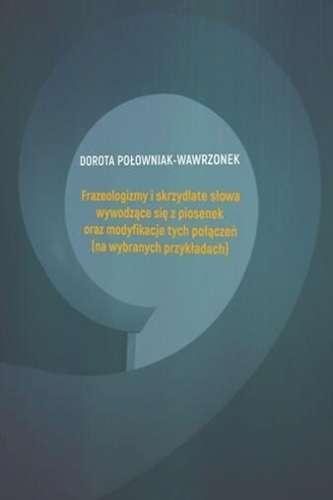 Frazeologizmy_i_skrzydlate_slowa_wywodzace_sie_z_piosenek_oraz_modyfikacje_tych_polaczen__na_wybranych_przykladach_