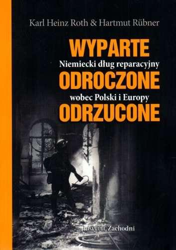 Wyparte_odroczone_odrzucone._Niemiecki_dlug_reparacyjny_wobec_Polski_i_Europy