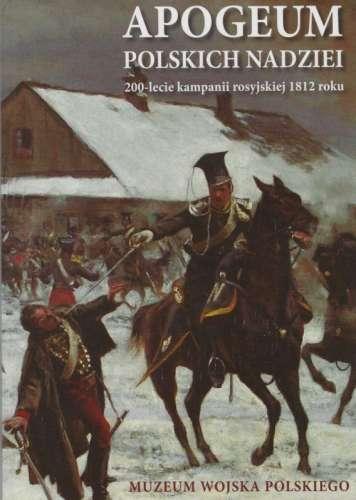 Apogeum_polskich_nadziei._200_lecie_kampanii_rosyjskiej_1812_roku