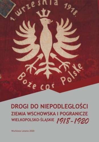 Drogi_do_niepodleglosci._Ziemia_Wschowska_i_pogranicze_wielkopolsko_slaskie_1918_1920