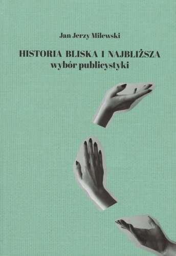 Historia_bliska_i_najblizsza._Wybor_publicystyki