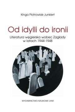 Od_idylli_do_ironii._Literatura_wegierska_wobec_Zaglady_w_latach_1944_1948