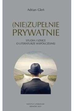 _Nie_zupelnie_prywatnie._Studia_i_szkice_o_literaturze_wspolczesnej