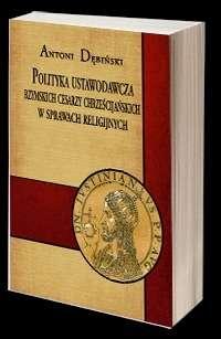 Polityka_ustawodawcza_rzymskich_cesarzy_chrzescijanskich_w_sprawach_religijnych