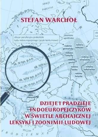 Dzieje_i_pradzieje_Indoeuropejczykow_w_swietle_archaicznej_leksyki_i_zoonimii_ludowej