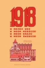 Rok_1918_w_mojej_wsi__w_moim_miescie__w_moim_kraju__w_moim_swiecie