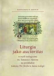 Liturgia_jako_auctoritas_w_mysli_teologicznej_sw._Tomasza_z_Akwinu_na_przykladzie_traktatu_De_Christo_w_Sumie_teologii