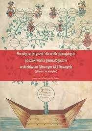 Porady_praktyczne_dla_osob_planujacych_poszukiwania_genealogiczne_w_Archiwum_Glownym_Akt_Dawnych