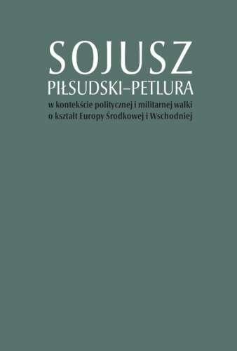 Sojusz_Pilsudski_Petlura_w_kontekscie_politycznej_i_militarnej_walki_o_ksztalt_Europy_Srodkowej_i_Wschodniej