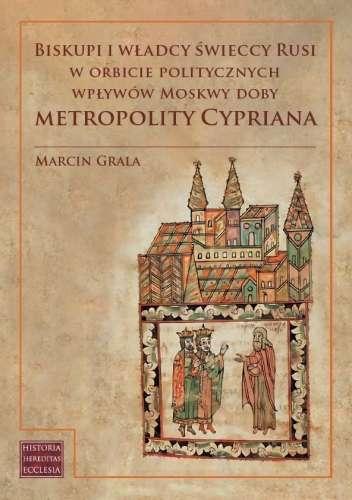 Biskupi_i_wladcy_swieccy_Rusi_w_orbicie_politycznych_wplywow_Moskwy_doby_metropolity_Cypriana