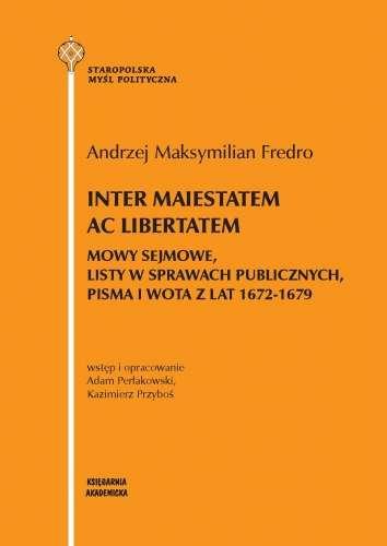 Inter_maiestatem_ac_libertatem._Mowy_sejmowe__listy_w_sprawach_publicznych__pisma_i_wota_z_lat_1672_1679