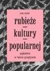 Rubieze_kultury_popularnej._Popkultura_w_swiecie_przeplywow