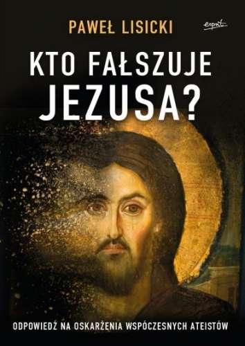 Kto_falszuje_Jezusa__Odpowiedz_na_oskarzenia_wspolczesnych_ateistow